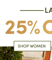 Last Chance for 25% Off! Shop Women