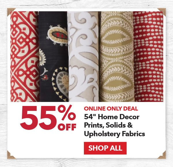 Online Only Deal 55% off 54in Home Decor Prints, Solids & Upholstery Fabrics. Shop All.