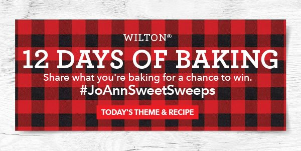 Wilton 12 Days of Baking. Share What You?re Baking For A Chance To Win. #JoannSweetSweeps. Todays Theme & Recipe