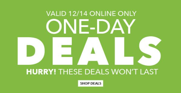 Valid 12/14 Online Only One Day Deals. Hurry! These Deals Wont Last. Shop Deals.