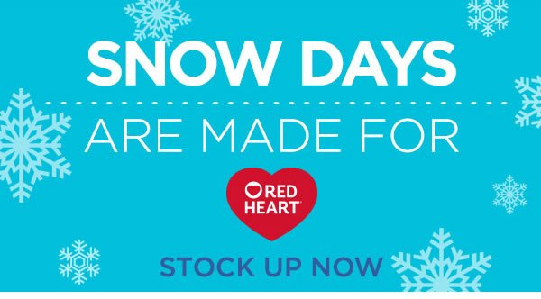 Snow Days are Made for Red Heart. STOCK UP NOW.