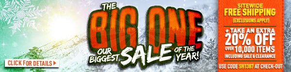 Sportsman's Guide's The Big One Sale! Our Biggest Sale of the Year! Sitewide Free Shipping + Take an Extra 20% Off over 10,000 Items (Including Sale & Clearance)! Enter Coupon Code SH1387 at check-out. *Exclusions apply