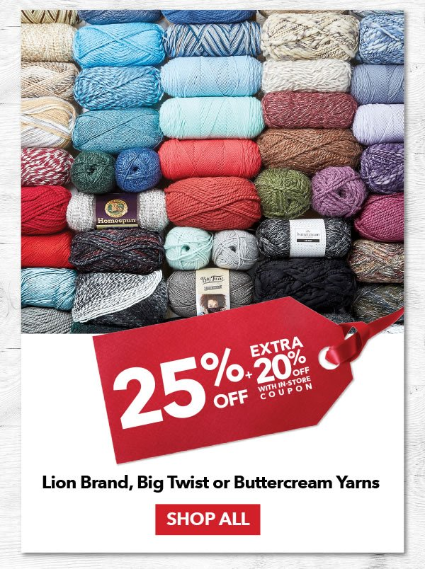 25% off + Extra 20% off with coupon Lion Brand. Big Twist or Buttercream Yarns. SHOP ALL.