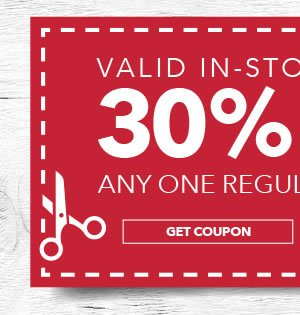 In-store & Online 30% off Any One Regular-Priced Item. GET COUPON.