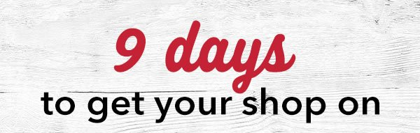 9 days to get your shop on.
