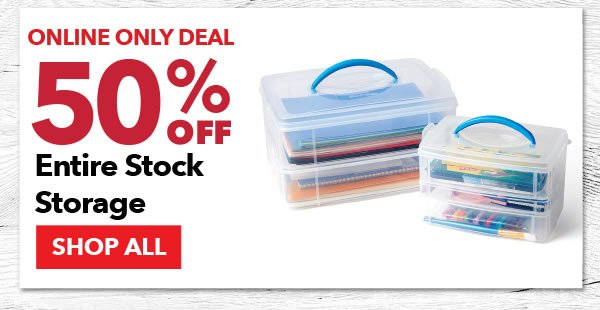 Online Only 50% off Entire Stock Storage. SHOP ALL.