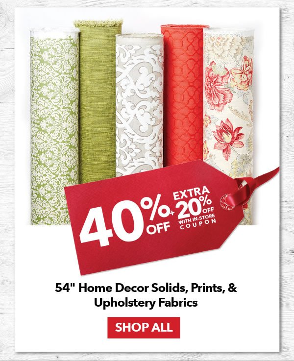 40% off + Extra 20% off with coupon 54-inch Home Decor Solids, Prints & Upholstery Fabrics. SHOP ALL.
