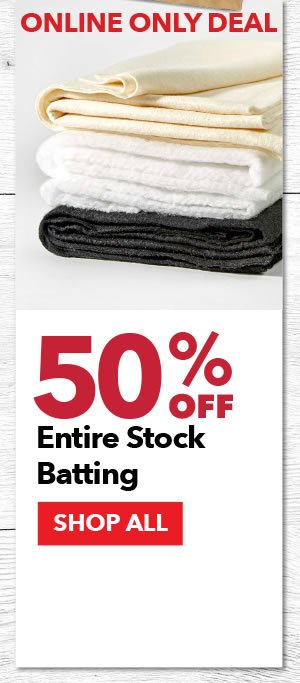 Online Only 50% off Entire Stock Batting. SHOP ALL.
