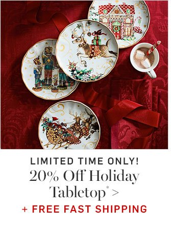 20% Off Holiday Tabletop* + FREE FAST SHIPPING