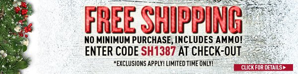 Sportsman's Guide Free Standard Shipping, No Minimum, Includes Ammo! Enter Coupon Code SH1387 at checkout. *Exclusions Apply, see details.