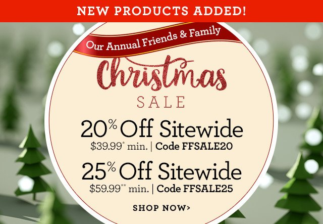 20% Off* Sitewide when you spend $39.99* | Code FFSALE20 25% Off* Sitewide when You Spend $59.99** | Code FFSALE25 SHOP NOW