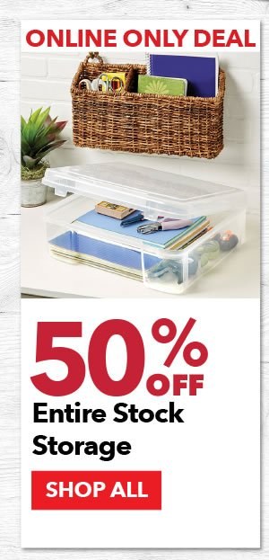 Online Only Deal. Up to 50% Off Entire Stock Storage. SHOP ALL.