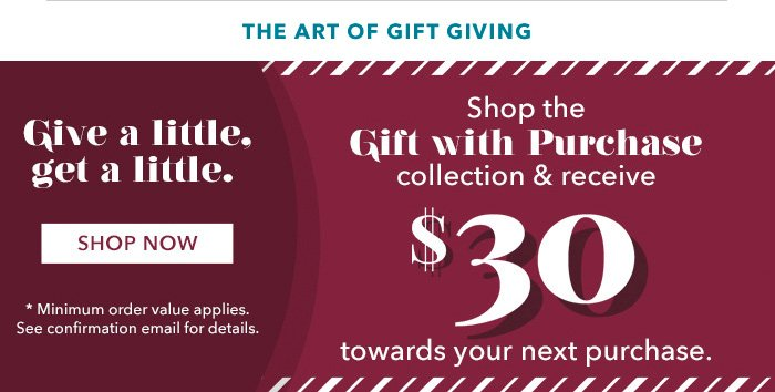 Shop the Gift With Purchase Collection and receive $30 towards you next purchase.