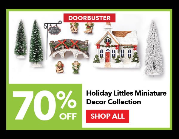 Doorbuster 70% off Holiday Littles Miniature Decor Collection. SHOP ALL.