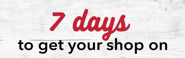 7 days to get your shop on.