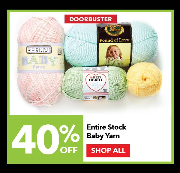 Doorbuster 40% off Entire Stock Baby Yarn. SHOP ALL.