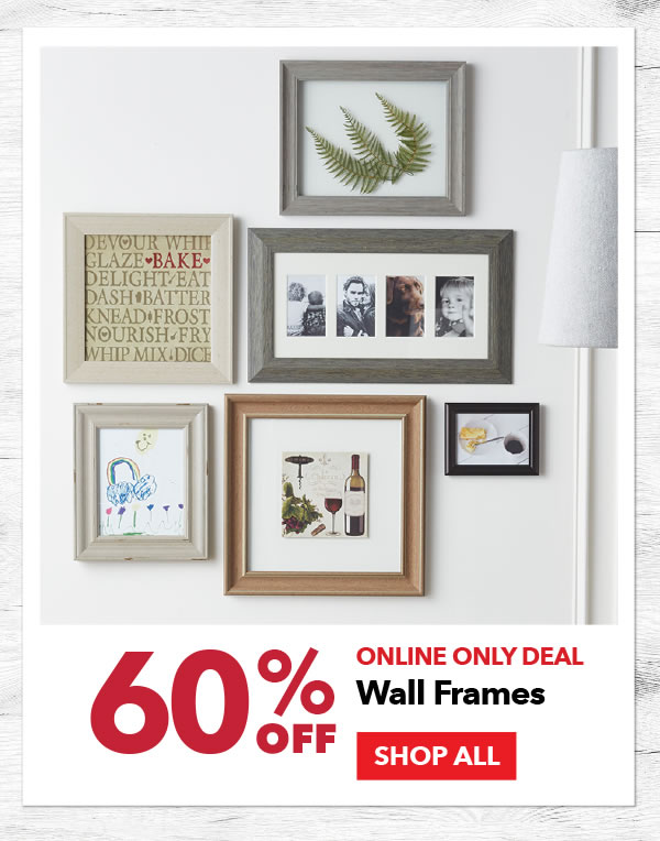 Online Only 60% off Wall Frames. SHOP ALL.