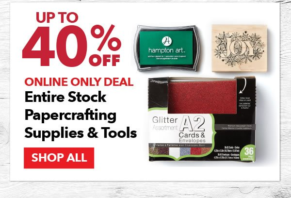 Online Only Up to 40% off Entire Stock Papercrafting Supplies & Tools. SHOP ALL.