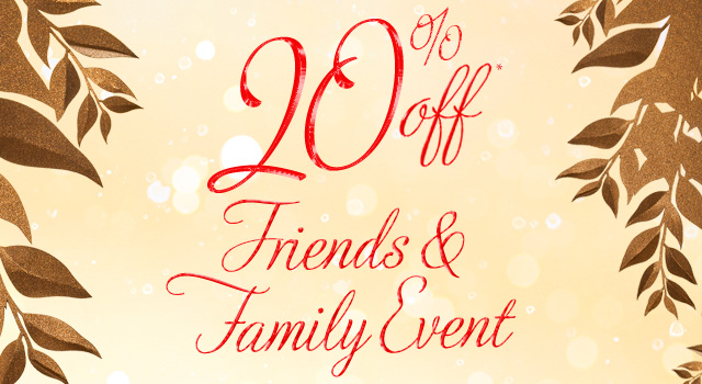 20 percent off Friends and Family Event