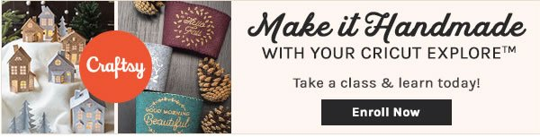 Make it Handmade with Your Cricut Explore. ENROLL NOW.