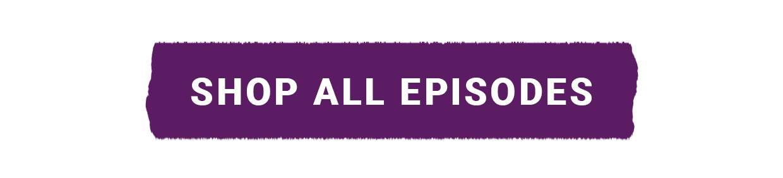 Shop All Episodes