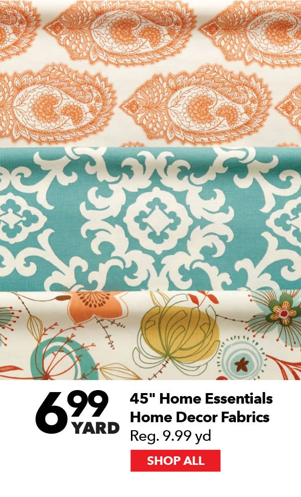 6.99 yard 45-inch Home Essentials Home Decor Fabrics. Reg. 9.99 yd. Shop All.