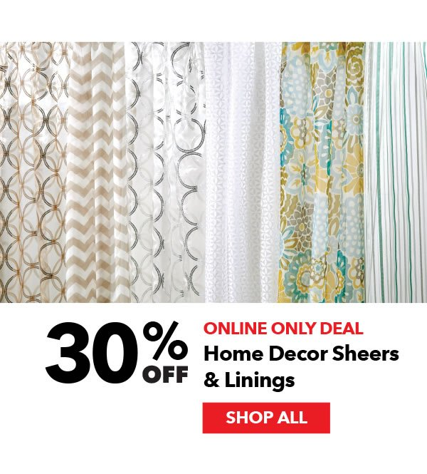 Online Only Deal 30% off Home Decor Sheers & Linings. Shop All.