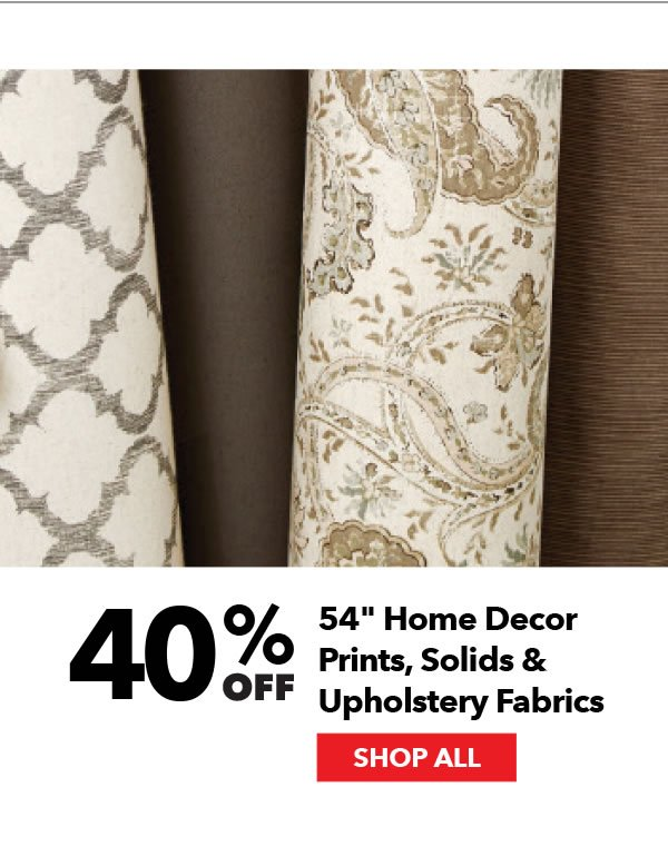 40% off 54-inch Home Decor Prints, Solids & Upholstery Fabrics. Shop All.
