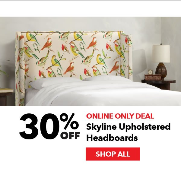 Online Only 30% off Skyline Upholstered Headboards. Shop All.