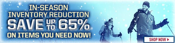 In-Season Inventory Reduction - Save Up To 65% On Items You Need Now! Prices in this email are good while supplies last through December 25, 2016.
