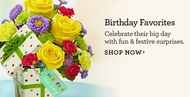 Birthday Favorites Celebrate their big day with fun & festive surprises. Shop Now