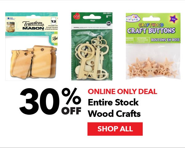 Online Only 30% off Entire Stock Wood Crafts. SHOP ALL.