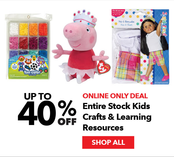 Online Only Up to 40% off Entire Stock Kids Crafts & Learning Resources. SHOP ALL.