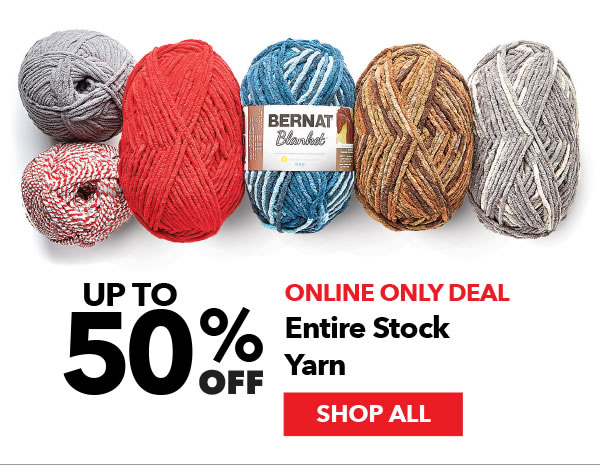 Online Only Up to 50% off Entire Stock Yarn. SHOP ALL.