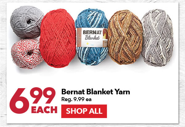 $6.99 each Bernat Blanket Yarn. Reg. $9.99 each. SHOP ALL.