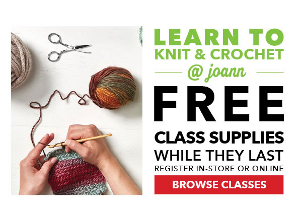 Learn to Knit and Crochet at Joann. Free Class Supplies while they last. Register in-store or online. BROWSE CLASSES.