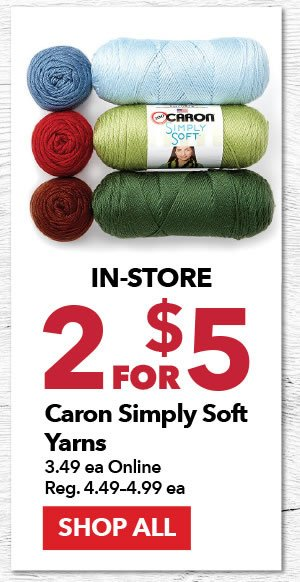 2 for $5 In-Store or $3.49 each Online Caron Simply Soft Yarns. SHOP ALL.