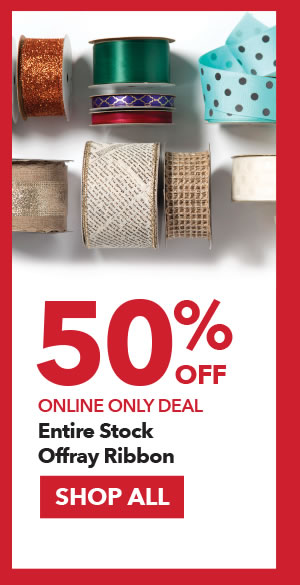 Online Only Deal. 50% Off Entire Stock Offray Ribbon. SHOP ALL.