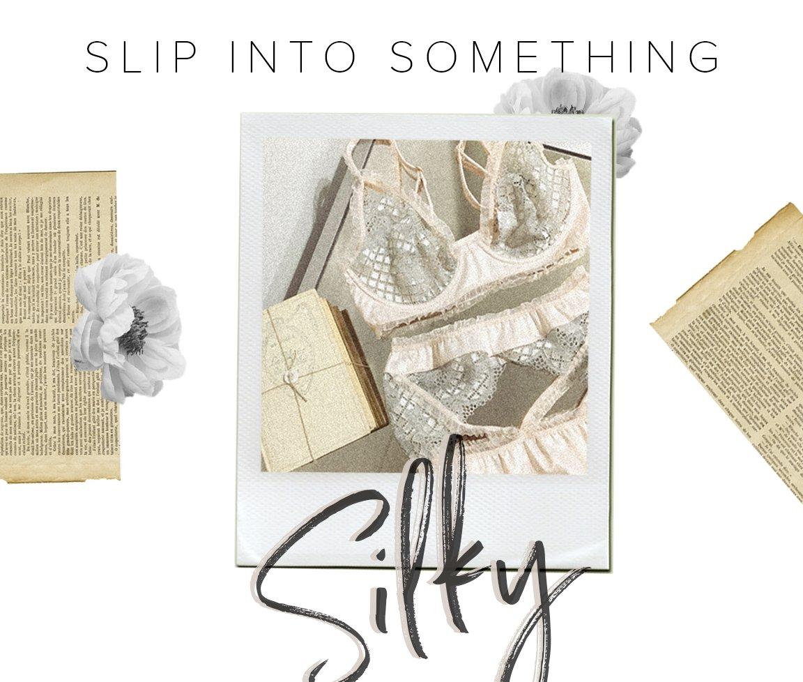 Slip into something silky!