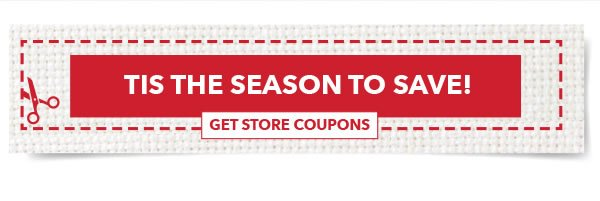 Tis the Season to Save! GET STORE COUPONS.