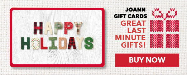 Joann Gift Cards. Great Last Minute Gifts! BUY NOW.