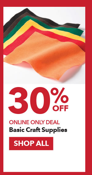 Online Only 30% off Basic Craft Supplies. SHOP ALL.