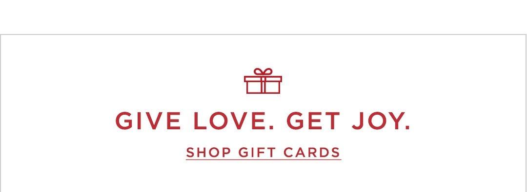 Give love. Get Joy. Shop gift cards