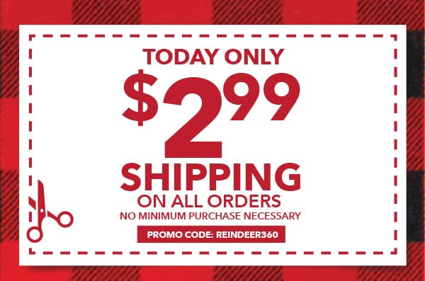 Today Only $2.99 Shipping on all orders. No minimum purchase necessary. APPLY ONLINE REINDEER360: