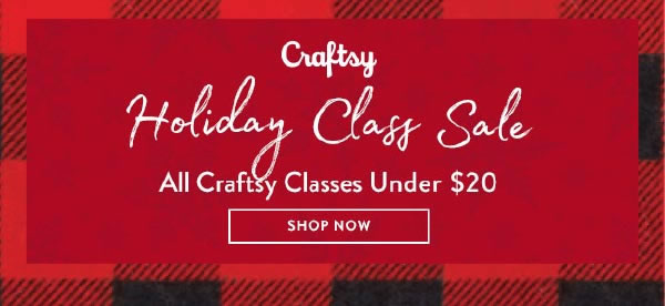 Craftsy Holiday Class Sale. All Craftsy Classes Under $20. SHOP NOW.