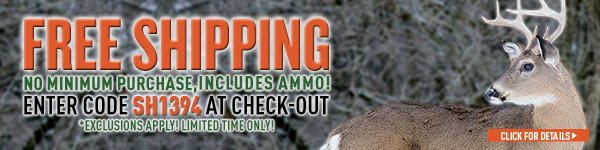 Sportsman's Guide's Free Standard Shipping Offer! No Minimum purchase required, Includes Ammo! Enter Coupon Code SH1394 at checkout. *Exclusions Apply! Limited Time Only!