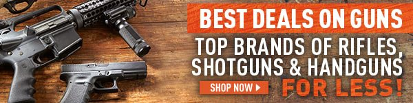 Best Deals on Guns! Top Brands of Rifles, Shotguns and Handguns for less!