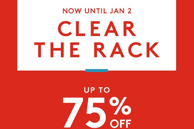 Now Until Jan 2 Clear The Rack Up To 75 Off Clearance