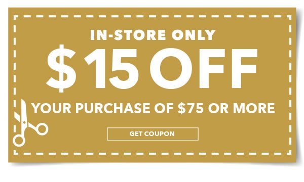 In-Store Only $15 off your purchase of $75 or more. Get coupon.