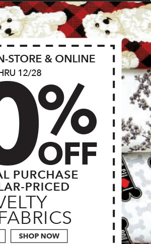 In-Store & Online Thru 12/28 50% off your total purchase of regular-priced Novelty Fabrics. Shop All.